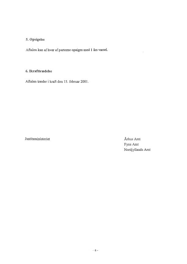 Side 6 - Bilag 3 - Aftale mellem Justitsministeriet og Fyns Amt, Nordjyllands Amt og Århus Amt om ambulante mentalundersøgelser